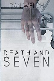 DEATH AND SEVEN by Dan  Welch