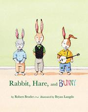 RABBIT, HARE, AND BUNNY by Robert Broder