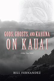 GODS, GHOSTS, AND KAHUNA ON KAUAI by Bill Fernandez