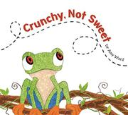 CRUNCHY, NOT SWEET by Amy Frances Ward