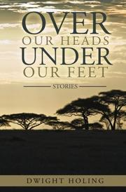 OVER OUR HEADS UNDER OUR FEET by Dwight Holing