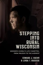 STEPPING INTO RURAL WISCONSIN by Edward J.  Kuehn