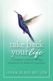 TAKE BACK YOUR LIFE by Loren M.  Gelberg-Goff
