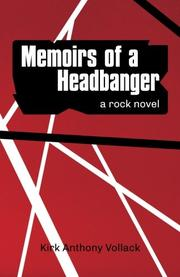 MEMOIRS OF A HEADBANGER by Kirk Anthony  Vollack