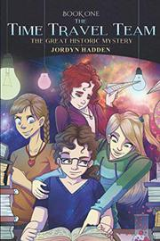 THE TIME TRAVEL TEAM by Jordyn  Hadden