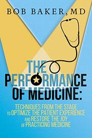 THE PERFORMANCE OF MEDICINE by Bob  Baker