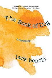 THE BOOK OF DOG by Lark Benobi