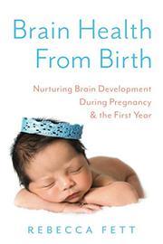 BRAIN HEALTH FROM BIRTH by Rebecca Fett