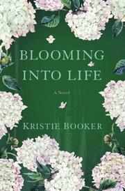 BLOOMING INTO LIFE by Kristie Booker