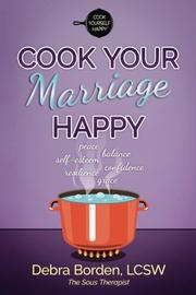 COOK YOUR MARRIAGE HAPPY  by Debra Borden