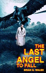 THE LAST ANGEL TO FALL by Brian G. Walsh