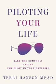 PILOTING YOUR LIFE by Terri Hanson  Mead