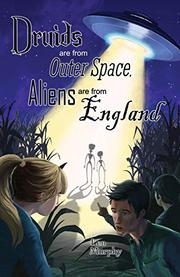 DRUIDS ARE FROM OUTER SPACE, ALIENS ARE FROM ENGLAND by Len Murphy