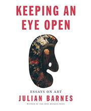 KEEPING AN EYE OPEN by Julian Barnes