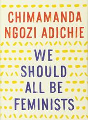 We Should All Be Feminists By Chimamanda Ngozi Adichie Kirkus Reviews