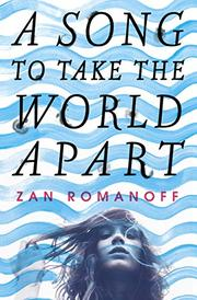 A SONG TO TAKE THE WORLD APART by Zan Romanoff