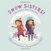 SNOW SISTERS! by Kerri Kokias
