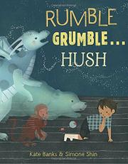 RUMBLE GRUMBLE . . . HUSH by Kate Banks