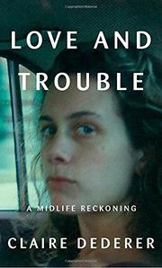 LOVE AND TROUBLE by Claire Dederer