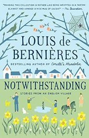 NOTWITHSTANDING  by Louis de Bernières
