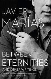 BETWEEN ETERNITIES by Javier Marías
