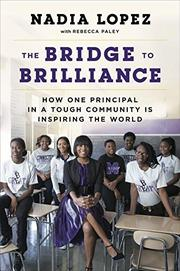 THE BRIDGE TO BRILLIANCE by Nadia Lopez