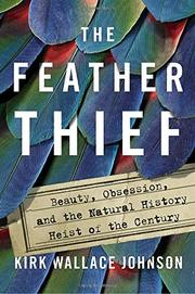 THE FEATHER THIEF by Kirk Wallace Johnson
