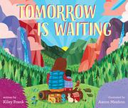 TOMORROW IS WAITING by Kiley Frank