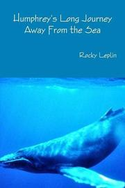 HUMPHREY'S LONG JOURNEY AWAY FROM THE SEA by Rocky  Leplin