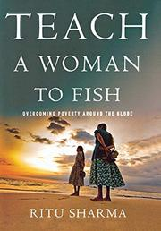 TEACH A WOMAN TO FISH by Ritu Sharma