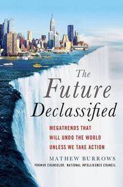 THE FUTURE, DECLASSIFIED by Mathew Burrows