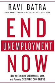 END UNEMPLOYMENT NOW by Ravi Batra