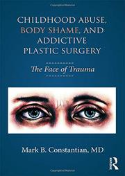 CHILDHOOD ABUSE, BODY SHAME, AND ADDICTIVE PLASTIC SURGERY by Mark B.  Constantian