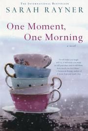 ONE MOMENT, ONE MORNING by Sarah Rayner