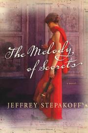 THE MELODY OF SECRETS by Jeffrey Stepakoff