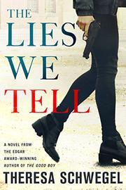 THE LIES WE TELL by Theresa Schwegel