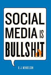 SOCIAL MEDIA IS BULLSHIT by B.J. Mendelson