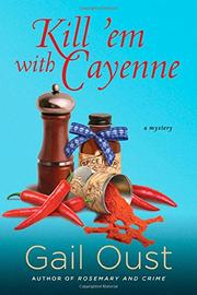 KILL 'EM WITH CAYENNE by Gail Oust