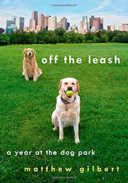 OFF THE LEASH by Matthew Gilbert