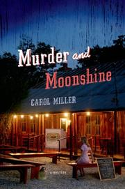MURDER AND MOONSHINE by Carol Miller