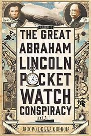 THE GREAT ABRAHAM LINCOLN POCKET WATCH CONSPIRACY by Jacopo della Quercia