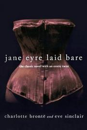 JANE EYRE LAID BARE by Charlotte Bronte