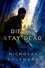 DIE AND STAY DEAD by Nicholas Kaufmann