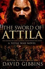 TOTAL WAR ROME: THE SWORD OF ATTILA by David Gibbins