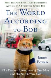 THE WORLD ACCORDING TO BOB by James Bowen