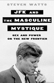 JFK AND THE MASCULINE MYSTIQUE by Steven Watts