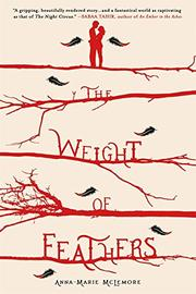 THE WEIGHT OF FEATHERS by Anna-Marie McLemore