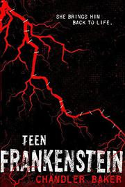 TEEN FRANKENSTEIN by Chandler Baker