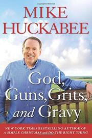 GOD, GUNS, GRITS, AND GRAVY by Mike Huckabee