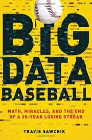 BIG DATA BASEBALL by Travis Sawchik
